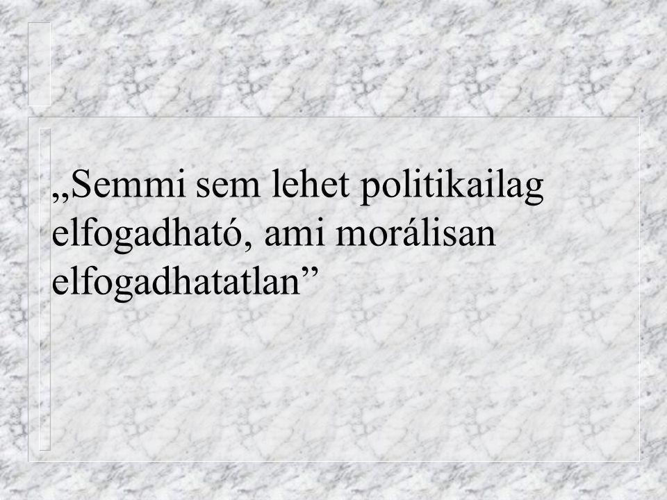 """""""Semmi sem lehet politikailag elfogadható, ami morálisan elfogadhatatlan"""""""