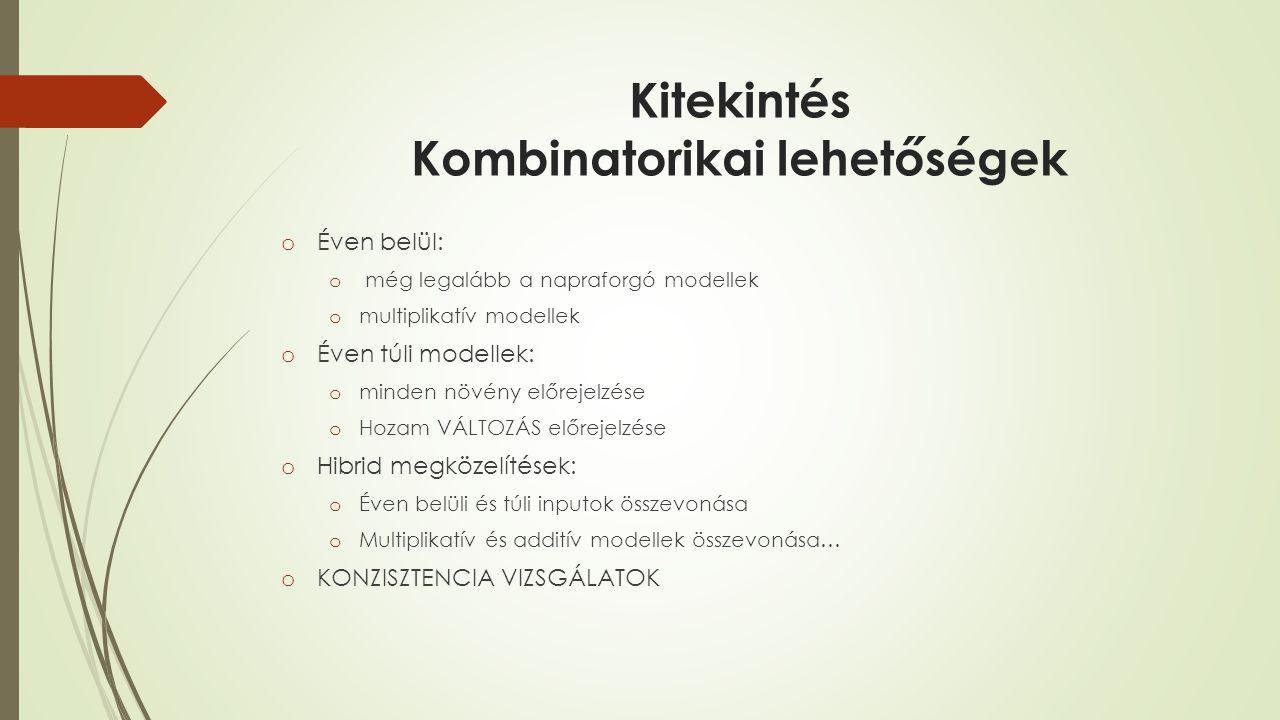 Kitekintés Kombinatorikai lehetőségek o Éven belül: o még legalább a napraforgó modellek o multiplikatív modellek o Éven túli modellek: o minden növén