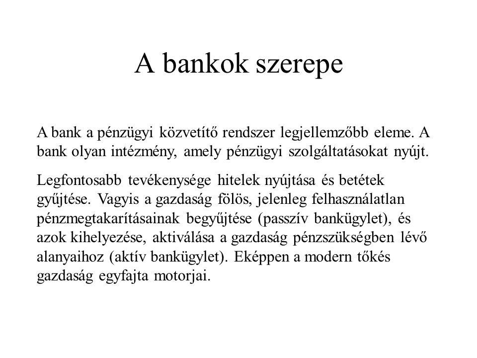 A bankok szerepe A bank a pénzügyi közvetítő rendszer legjellemzőbb eleme. A bank olyan intézmény, amely pénzügyi szolgáltatásokat nyújt. Legfontosabb