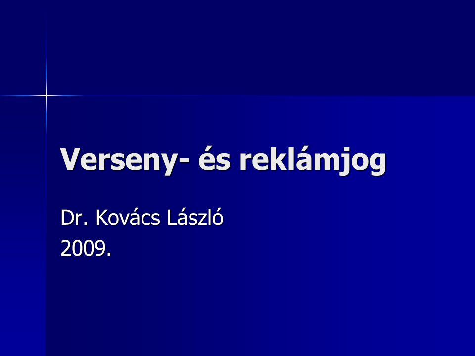 Verseny- és reklámjog Dr. Kovács László 2009.