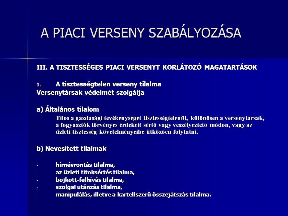 A PIACI VERSENY SZABÁLYOZÁSA A PIACI VERSENY SZABÁLYOZÁSA III.