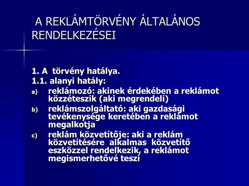 A REKLÁMTÖRVÉNY ÁLTALÁNOS RENDELKEZÉSEI A REKLÁMTÖRVÉNY ÁLTALÁNOS RENDELKEZÉSEI 1.