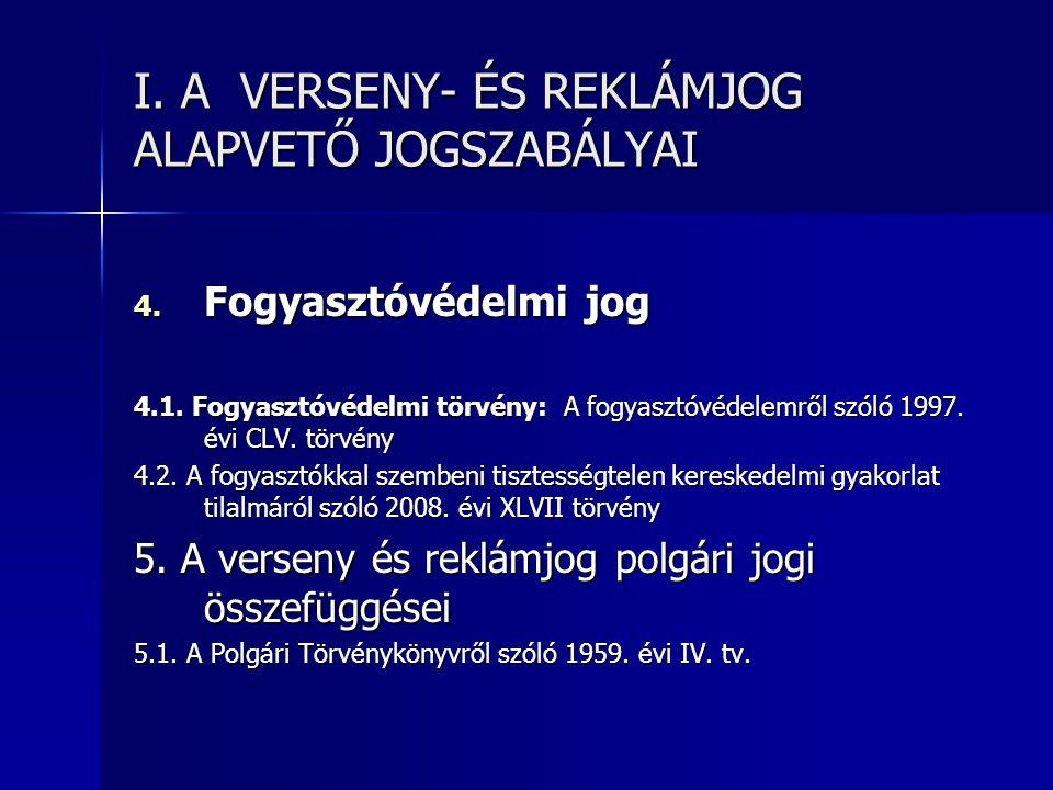 I.A VERSENY- ÉS REKLÁMJOG ALAPVETŐ JOGSZABÁLYAI 4.