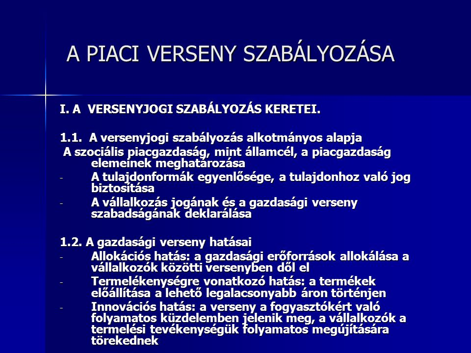 A PIACI VERSENY SZABÁLYOZÁSA A PIACI VERSENY SZABÁLYOZÁSA I.