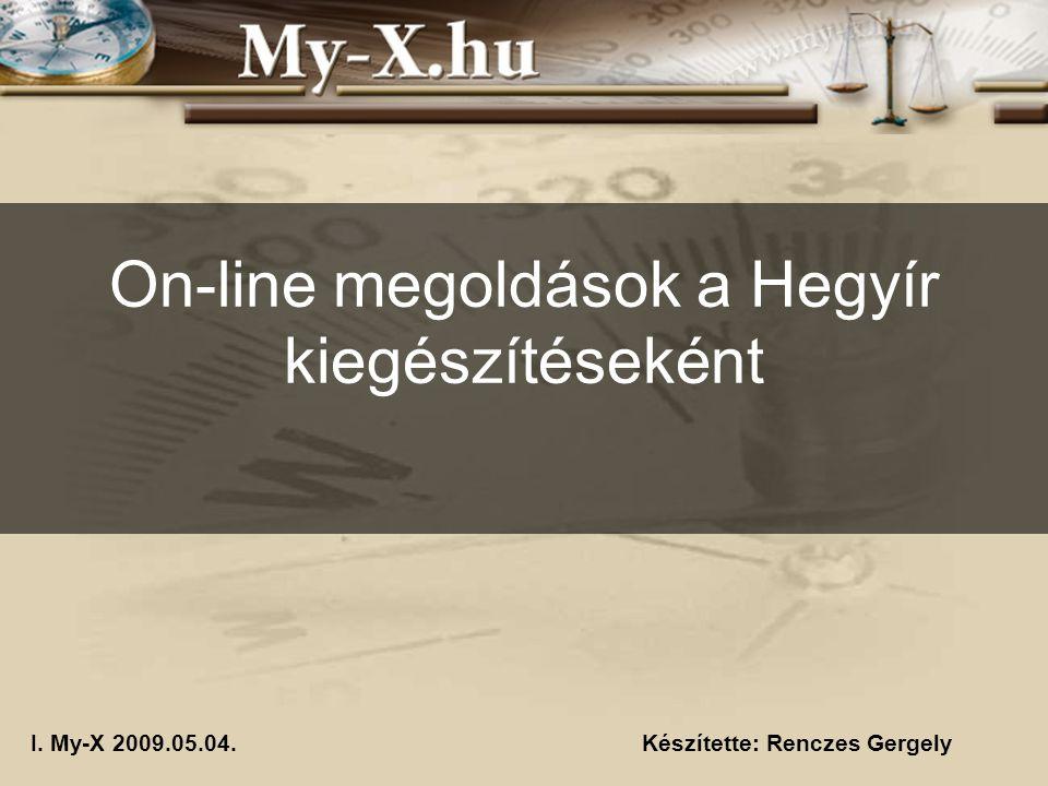 I. My-X 2009.05.04.Készítette: Renczes Gergely On-line megoldások a Hegyír kiegészítéseként