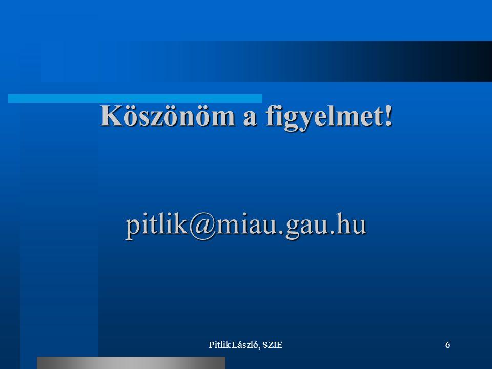 Pitlik László, SZIE6 Köszönöm a figyelmet! pitlik@miau.gau.hu
