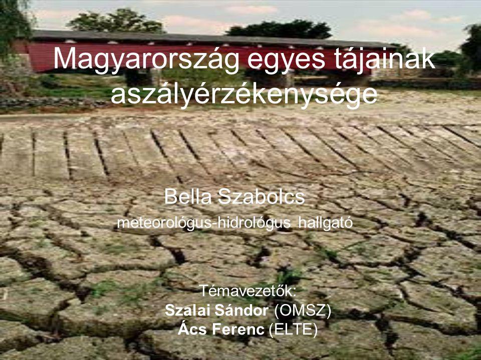 Magyarország egyes tájainak aszályérzékenysége Bella Szabolcs meteorológus-hidrológus hallgató Témavezetők: Szalai Sándor (OMSZ) Ács Ferenc (ELTE)