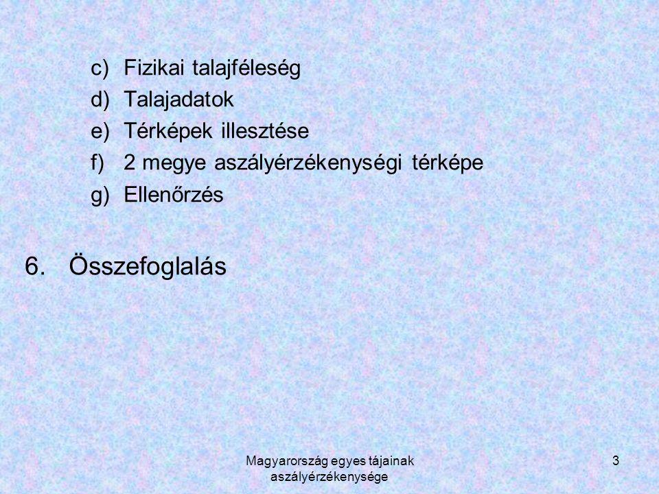 Magyarország egyes tájainak aszályérzékenysége 14 c.-d.) Fizikai talajféleség Az MTA Talajtani és Agrokémiai Kutatóintézete által készített Agrotopológiai (AGROTOPO) adatbázis került felhasználásra.