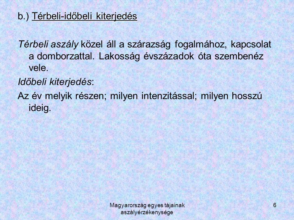 Magyarország egyes tájainak aszályérzékenysége 17 TérképKategóriaSzubjektív számérték FöldhasználatFüves 1 Termőföld 2 Víz, erdő, település… 50 Lejtőkategória0-10 0 1 10-20 0 2 20-30 0 2 30-40 0 3 40-50 0 4 50-60 0 5 KitettségÉ 1 K 2 D 3 Ny 2 Sík 1 Fizikai talajféleségVályogos talaj 3 Homokos talaj 4 Egyéb 2 Nincs adat 20