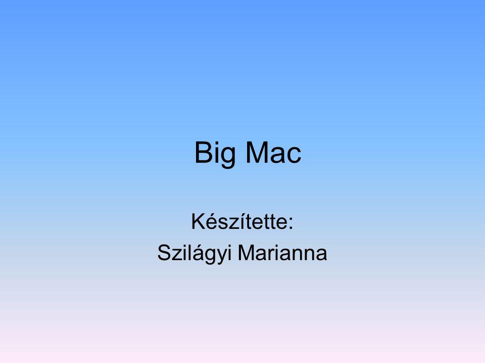 Big Mac Készítette: Szilágyi Marianna