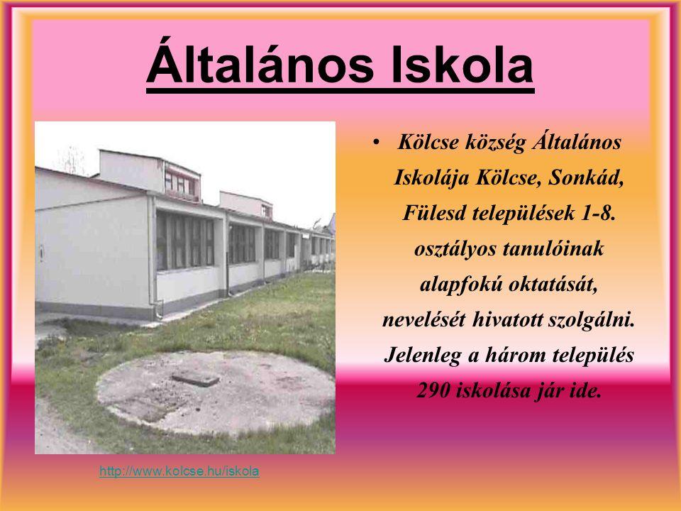 Általános Iskola Kölcse község Általános Iskolája Kölcse, Sonkád, Fülesd települések 1-8. osztályos tanulóinak alapfokú oktatását, nevelését hivatott
