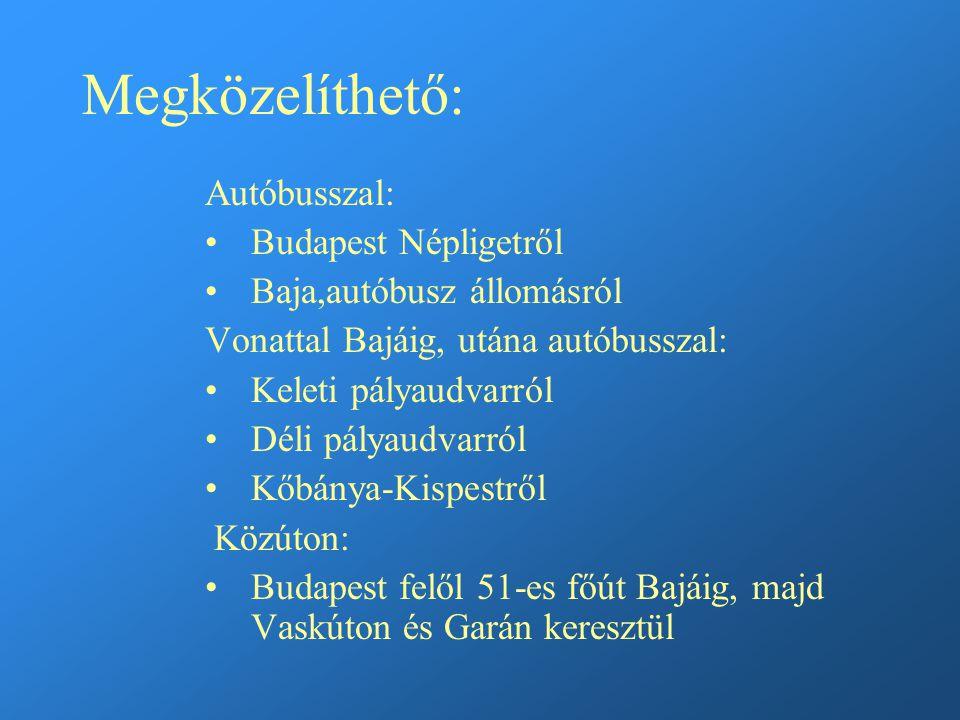 Megközelíthető: Autóbusszal: Budapest Népligetről Baja,autóbusz állomásról Vonattal Bajáig, utána autóbusszal: Keleti pályaudvarról Déli pályaudvarról Kőbánya-Kispestről Közúton: Budapest felől 51-es főút Bajáig, majd Vaskúton és Garán keresztül