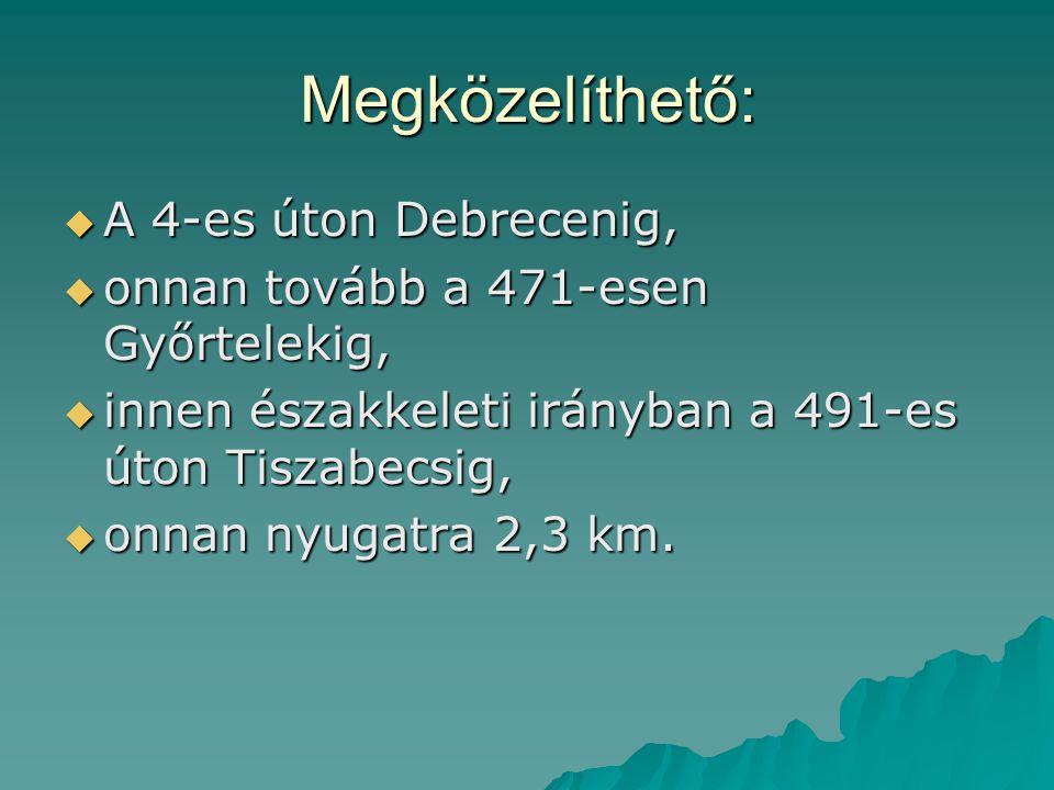 Megközelíthető:  A 4-es úton Debrecenig,  onnan tovább a 471-esen Győrtelekig,  innen északkeleti irányban a 491-es úton Tiszabecsig,  onnan nyuga