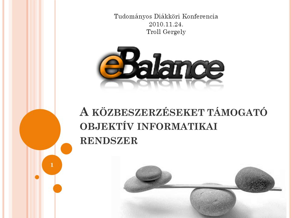 A KÖZBESZERZÉSEKET TÁMOGATÓ OBJEKTÍV INFORMATIKAI RENDSZER 1 Tudományos Diákköri Konferencia 2010.11.24.