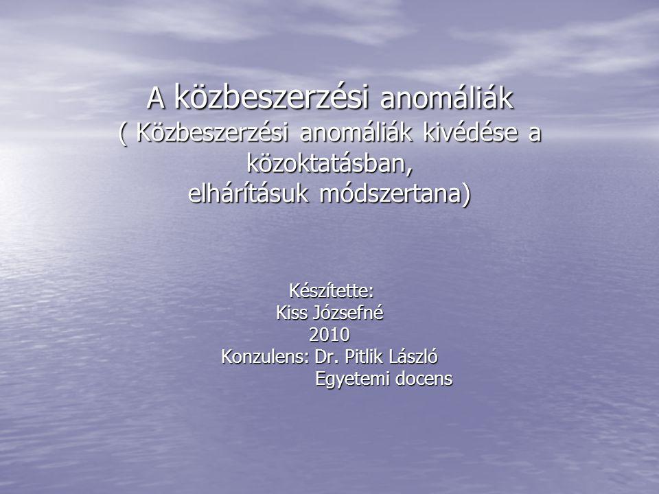 A közbeszerzési anomáliák ( Közbeszerzési anomáliák kivédése a közoktatásban, elhárításuk módszertana) Készítette: Készítette: Kiss Józsefné 2010 Konz