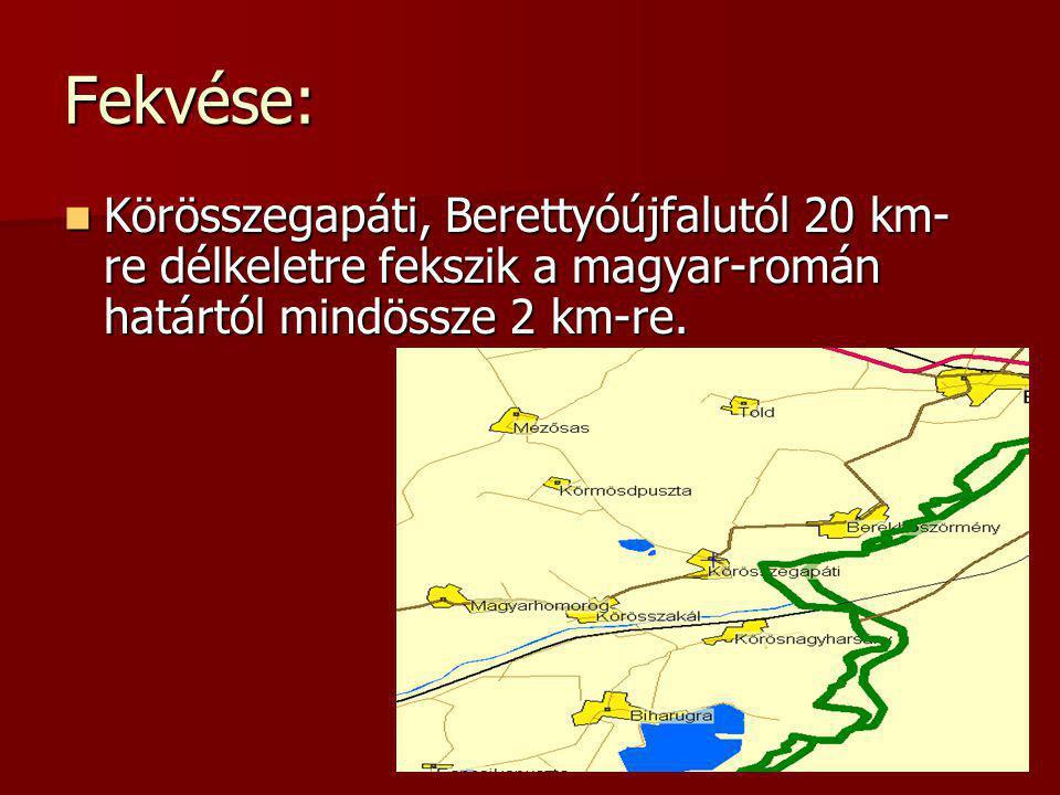 Fekvése: Körösszegapáti, Berettyóújfalutól 20 km- re délkeletre fekszik a magyar-román határtól mindössze 2 km-re. Körösszegapáti, Berettyóújfalutól 2