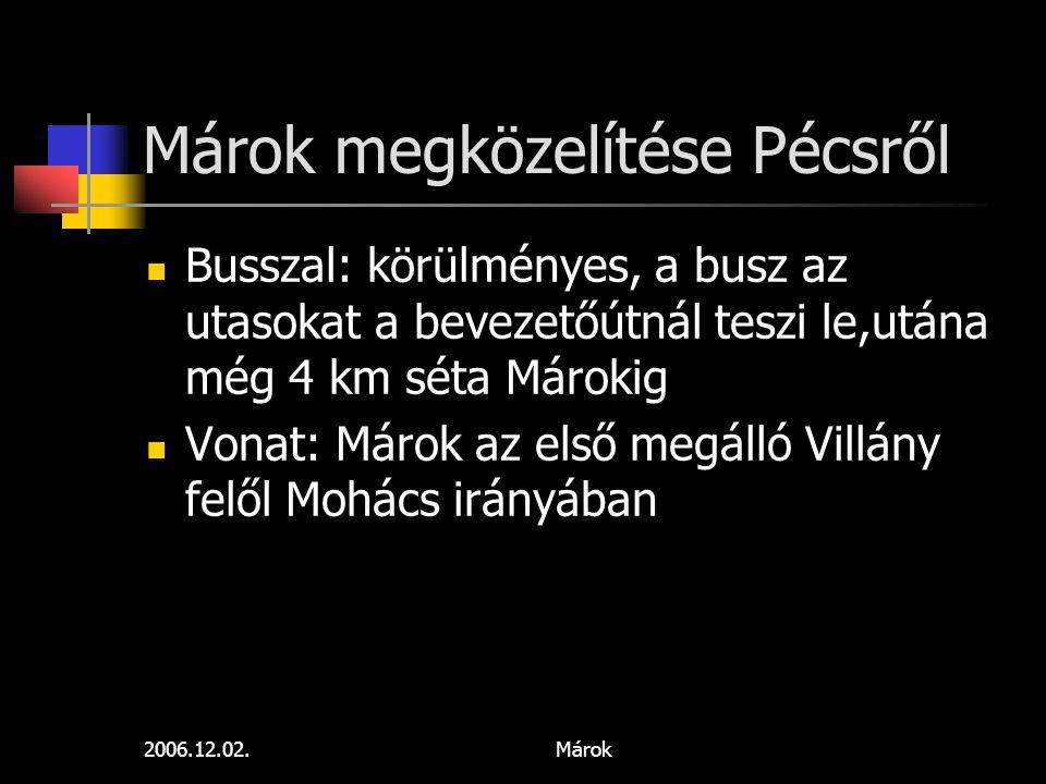 2006.12.02.Márok Márok megközelítése Pécsről Busszal: körülményes, a busz az utasokat a bevezetőútnál teszi le,utána még 4 km séta Márokig Vonat: Máro