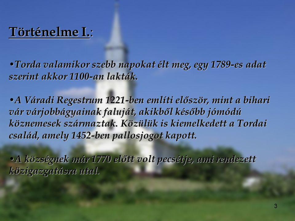 3 Történelme I. : Torda valamikor szebb napokat élt meg, egy 1789-es adat szerint akkor 1100-an lakták. Torda valamikor szebb napokat élt meg, egy 178