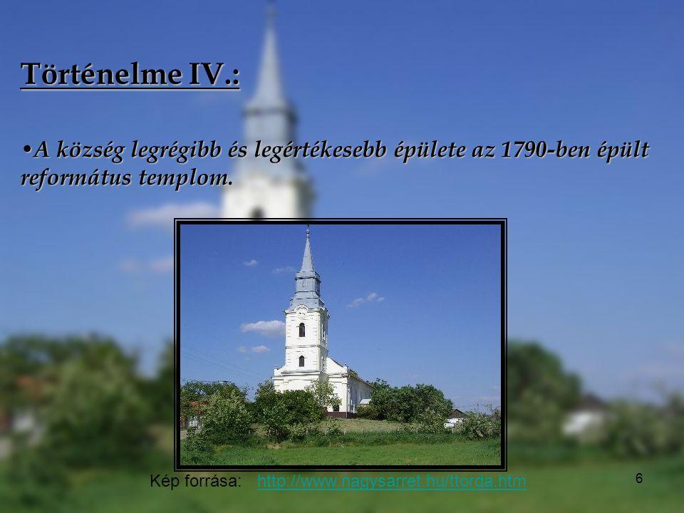 6 Történelme IV.: A község legrégibb és legértékesebb épülete az 1790-ben épült református templom. A község legrégibb és legértékesebb épülete az 179