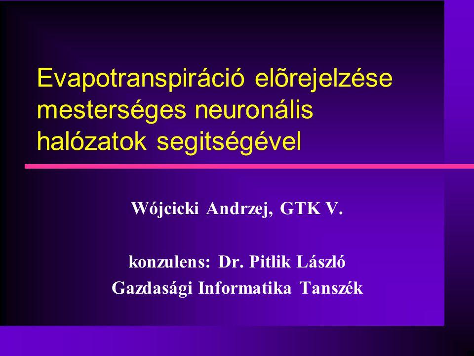 Evapotranspiráció elõrejelzése mesterséges neuronális halózatok segitségével Wójcicki Andrzej, GTK V.
