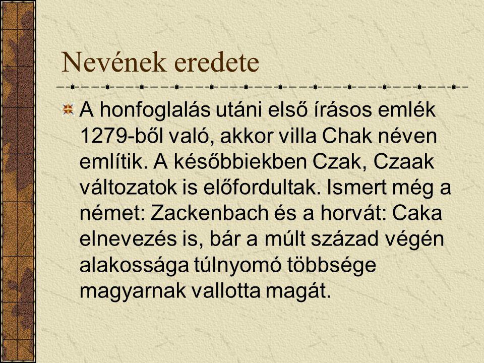 Nevének eredete A honfoglalás utáni első írásos emlék 1279-ből való, akkor villa Chak néven említik. A későbbiekben Czak, Czaak változatok is előfordu