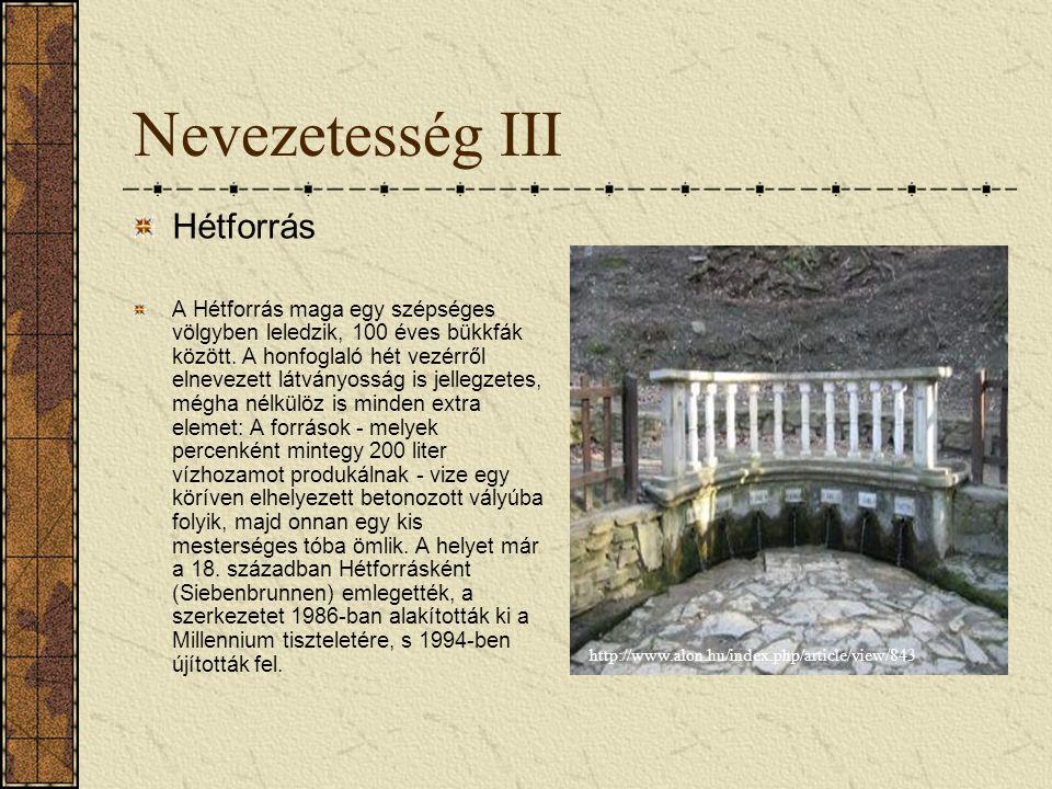 Nevezetesség III Hétforrás A Hétforrás maga egy szépséges völgyben leledzik, 100 éves bükkfák között. A honfoglaló hét vezérről elnevezett látványossá