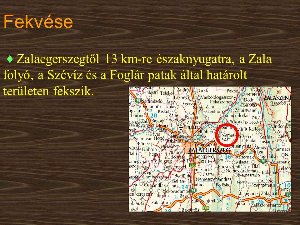 Fekvése ♦ Zalaegerszegtől 13 km-re északnyugatra, a Zala folyó, a Szévíz és a Foglár patak által határolt területen fekszik.