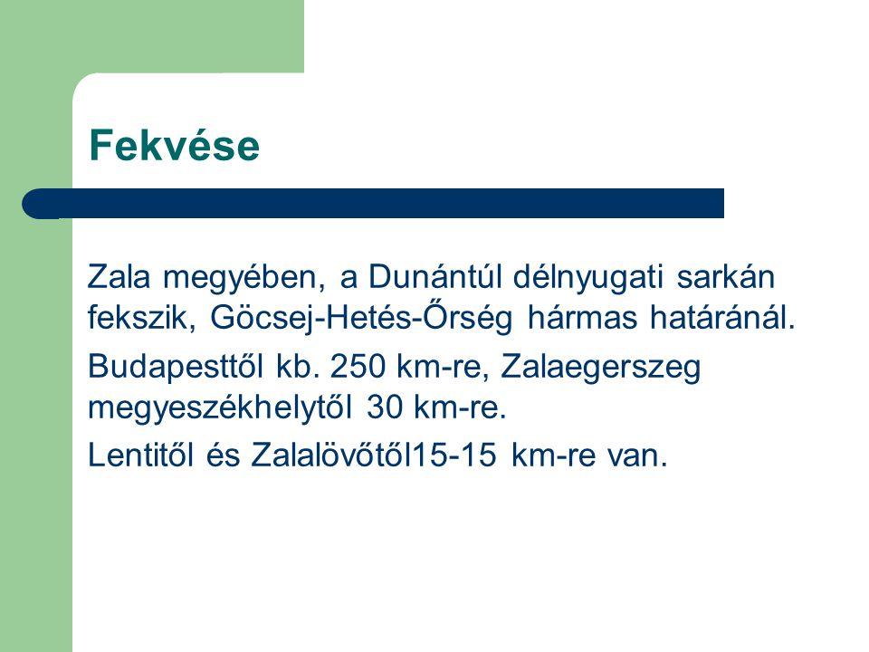 Fekvése Zala megyében, a Dunántúl délnyugati sarkán fekszik, Göcsej-Hetés-Őrség hármas határánál. Budapesttől kb. 250 km-re, Zalaegerszeg megyeszékhel