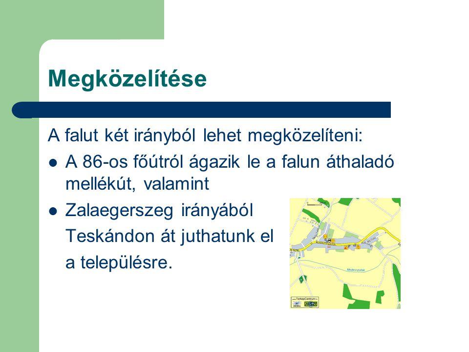 Megközelítése A falut két irányból lehet megközelíteni: A 86-os főútról ágazik le a falun áthaladó mellékút, valamint Zalaegerszeg irányából Teskándon