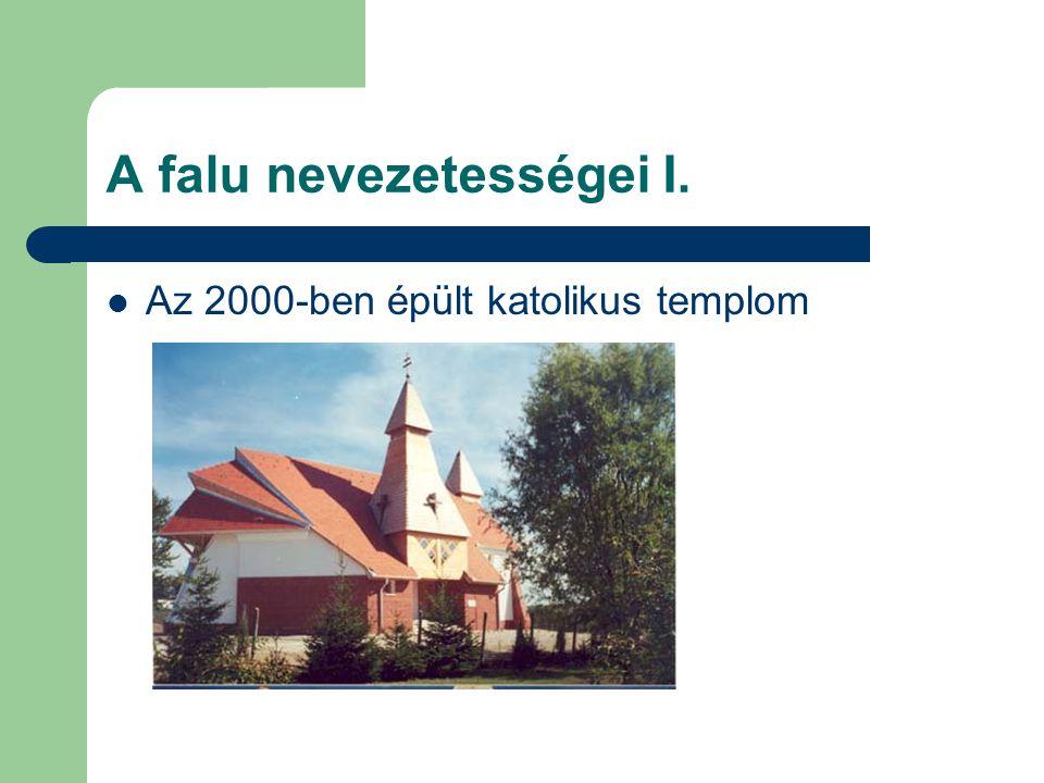 A falu nevezetességei I. Az 2000-ben épült katolikus templom