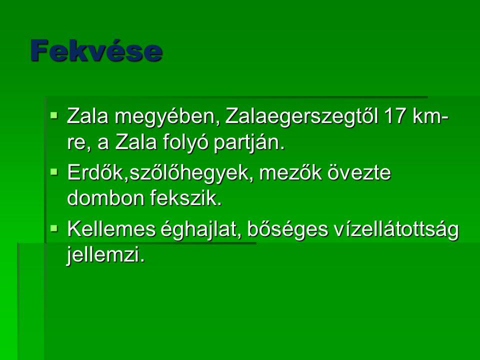 Fekvése  Zala megyében, Zalaegerszegtől 17 km- re, a Zala folyó partján.  Erdők,szőlőhegyek, mezők övezte dombon fekszik.  Kellemes éghajlat, bőség