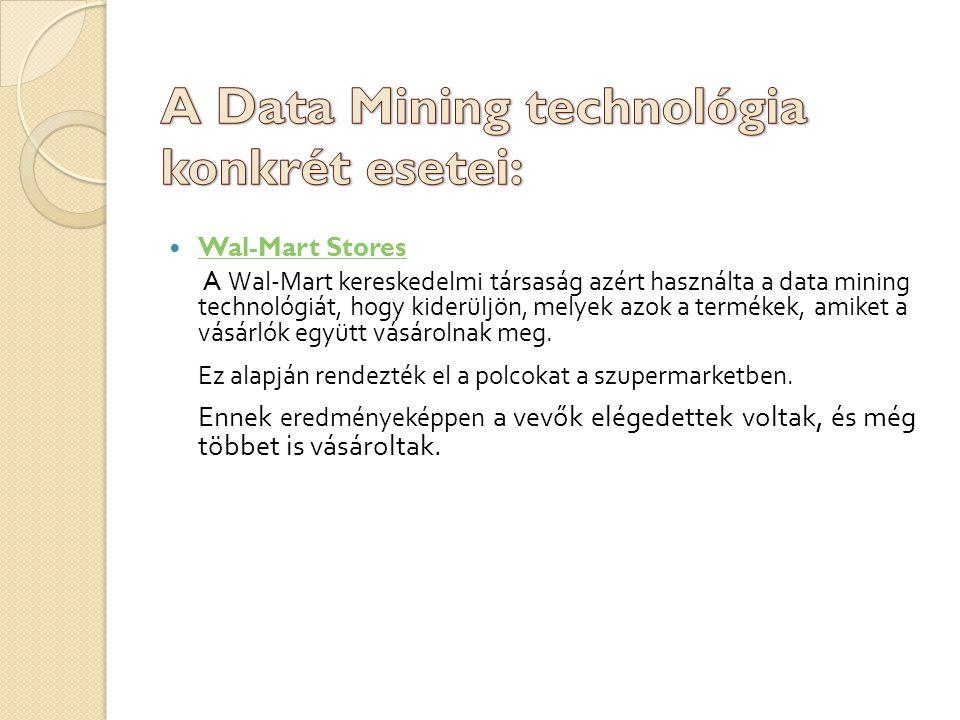 Wal-Mart Stores A Wal-Mart kereskedelmi társaság azért használta a data mining technológiát, hogy kiderüljön, melyek azok a termékek, amiket a vásárlók együtt vásárolnak meg.