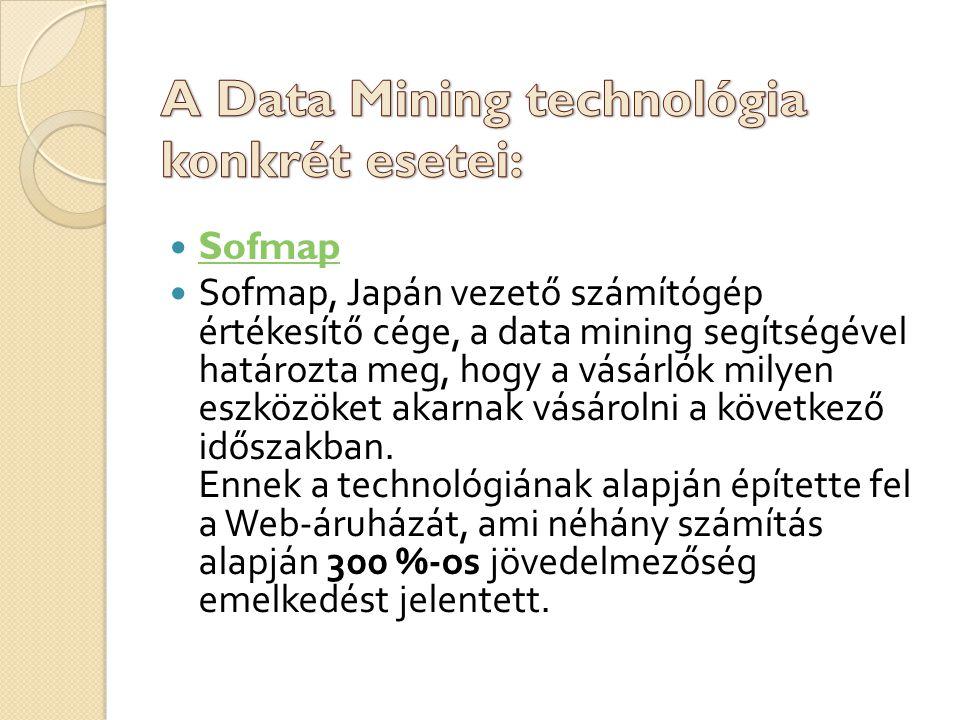 Sofmap S ofmap, Japán vezető számítógép értékesítő cége, a data mining segítségével határozta meg, hogy a vásárlók milyen eszközöket akarnak vásárolni a következő időszakban.