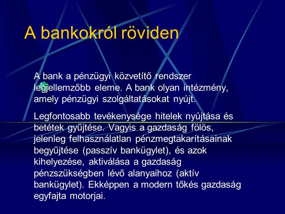 A bankokról röviden A bank a pénzügyi közvetítő rendszer legjellemzőbb eleme.