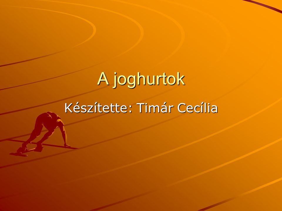 A joghurtok Készítette: Timár Cecília