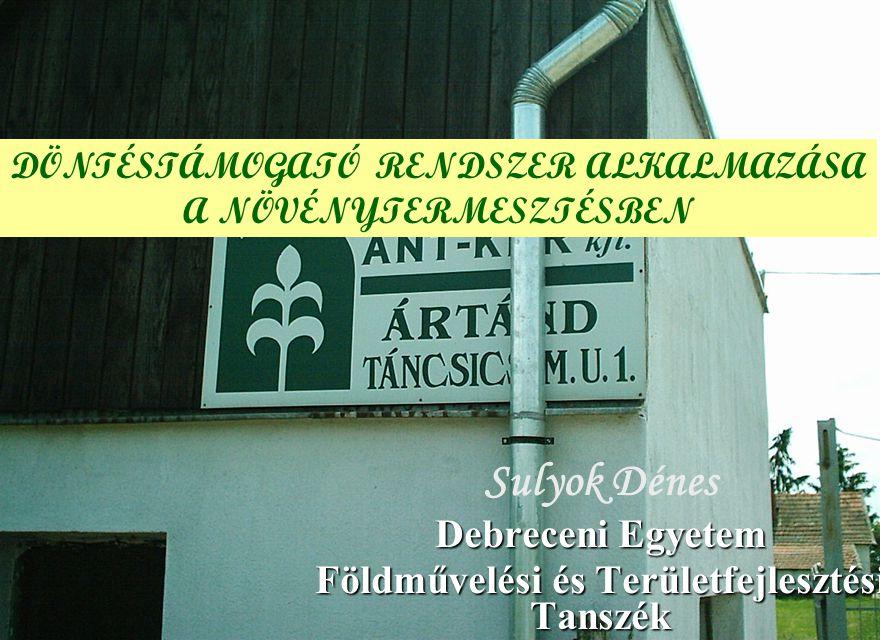 Sulyok Dénes Debreceni Egyetem Földművelési és Területfejlesztési Tanszék DÖNTÉSTÁMOGATÓ RENDSZER ALKALMAZÁSA A NÖVÉNYTERMESZTÉSBEN