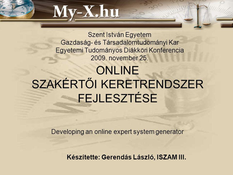 INNOCSEKK 156/2006 ONLINE SZAKÉRTŐI KERETRENDSZER FEJLESZTÉSE Developing an online expert system generator Készítette: Gerendás László, ISZAM III. Sze