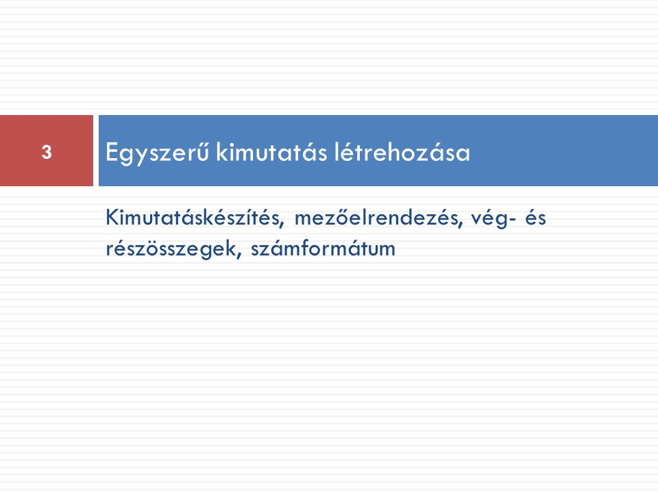 Kimutatáskészítés, mezőelrendezés, vég- és részösszegek, számformátum Egyszerű kimutatás létrehozása 3