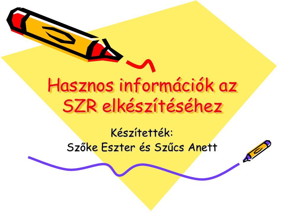 Hasznos információk az SZR elkészítéséhez Hasznos információk az SZR elkészítéséhez Készítették: Szőke Eszter és Szűcs Anett