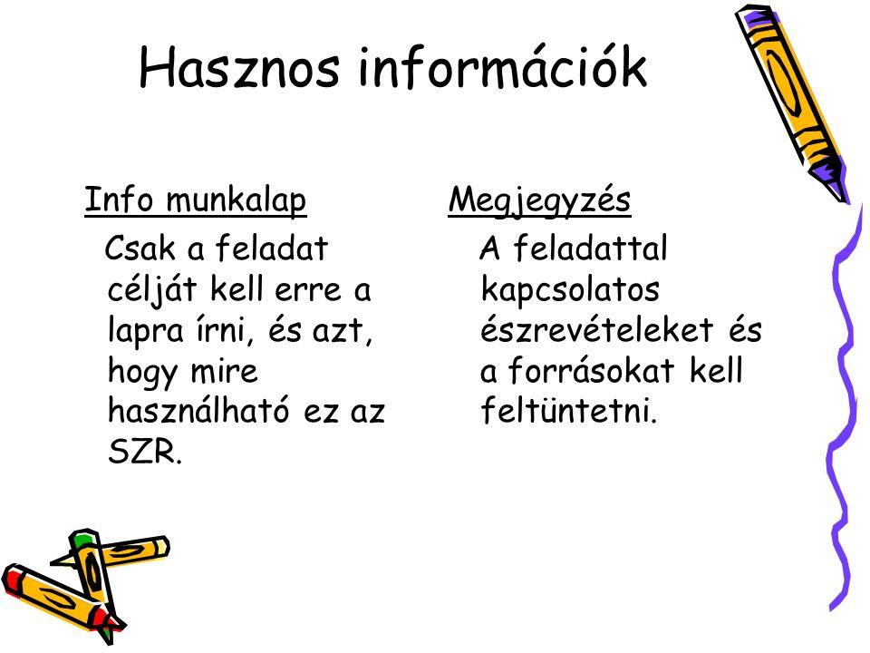 Hasznos információk Info munkalap Csak a feladat célját kell erre a lapra írni, és azt, hogy mire használható ez az SZR.