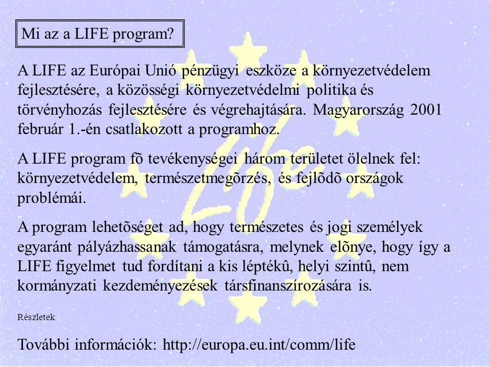 Az európai Unió LIFE programja /részletek/: A LIFE program az Európai Unió pénzügyi eszköze a környezetvédelem fejlesztésére, illetve a közösségi környezetvédelmi politika és törvényhozás fejlesztésére és végrehajtására.