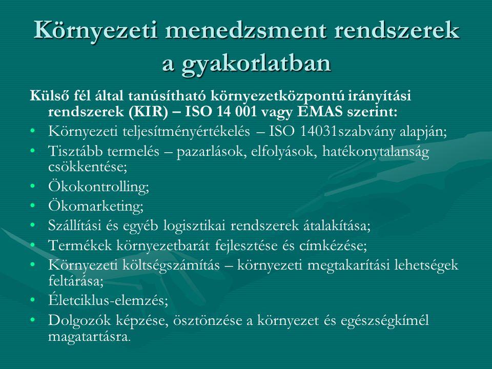 Környezeti menedzsment rendszerek a gyakorlatban Külső fél által tanúsítható környezetközpontú irányítási rendszerek (KIR) – ISO 14 001 vagy EMAS szer