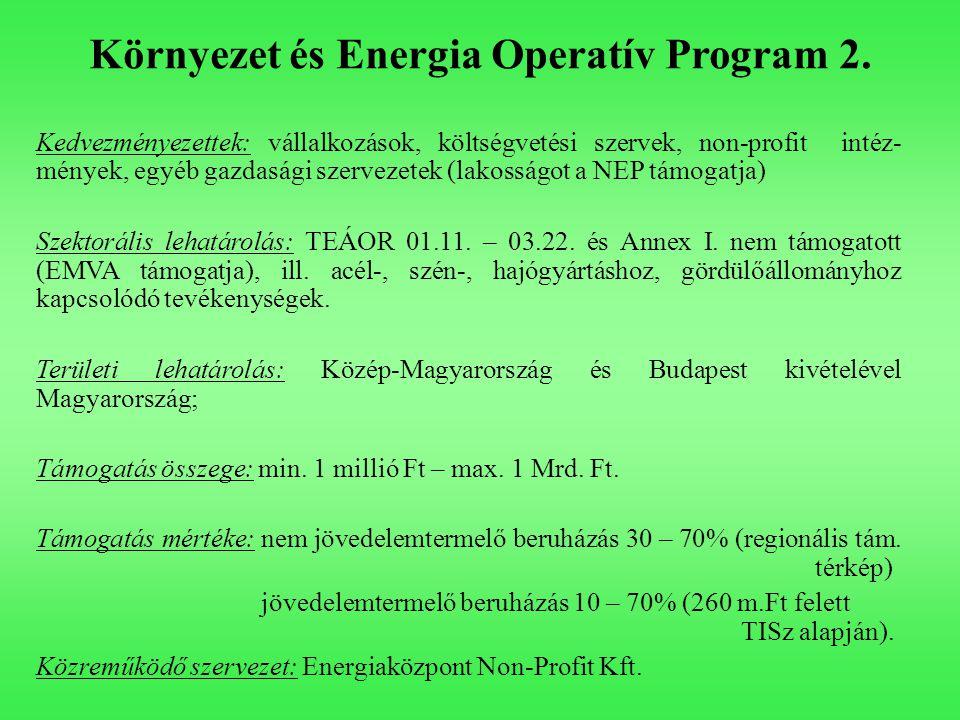 Környezet és Energia Operatív Program 2. Kedvezményezettek: vállalkozások, költségvetési szervek, non-profit intéz- mények, egyéb gazdasági szervezete