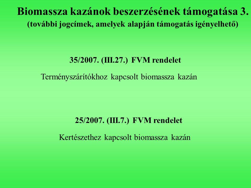 Biomassza kazánok beszerzésének támogatása 3. (további jogcímek, amelyek alapján támogatás igényelhető) 35/2007. (III.27.) FVM rendelet Terményszárító