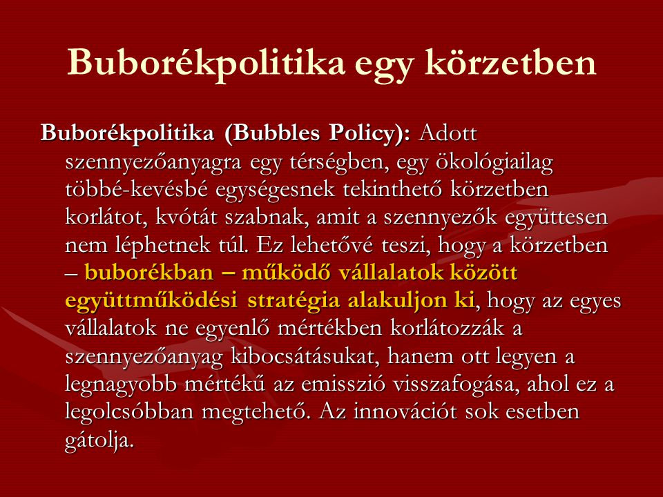 Buborékpolitika egy körzetben Buborékpolitika (Bubbles Policy): Adott szennyezőanyagra egy térségben, egy ökológiailag többé-kevésbé egységesnek tekin