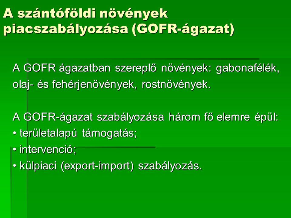 A szántóföldi növények piacszabályozása (GOFR-ágazat) A GOFR ágazatban szereplő növények: gabonafélék, olaj- és fehérjenövények, rostnövények. A GOFR-