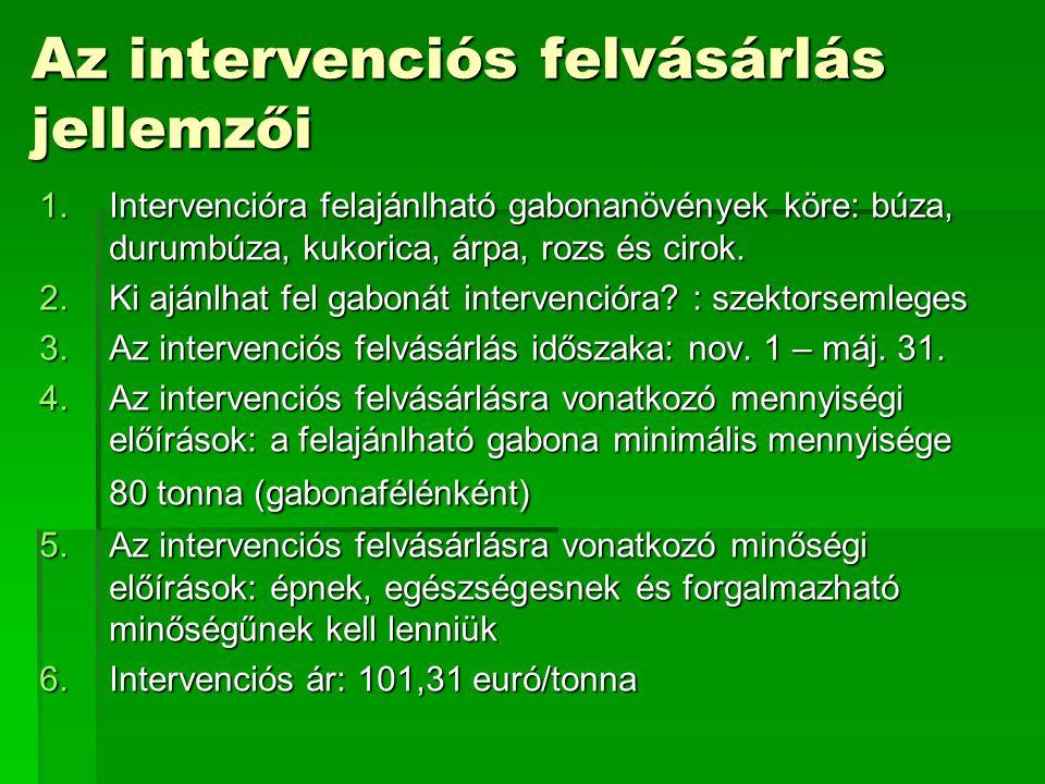 Az intervenciós felvásárlás jellemzői 1.Intervencióra felajánlható gabonanövények köre: búza, durumbúza, kukorica, árpa, rozs és cirok. 2.Ki ajánlhat