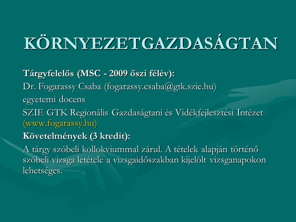 KÖRNYEZETGAZDASÁGTAN Tárgyfelelős (MSC - 2009 őszi félév): Dr.