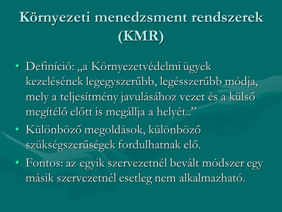 """Környezeti menedzsment rendszerek (KMR) Definíció: """"a Környezetvédelmi ügyek kezelésének legegyszerűbb, legésszerűbb módja, mely a teljesítmény javulásához vezet és a külső megítélő előtt is megállja a helyét.. Definíció: """"a Környezetvédelmi ügyek kezelésének legegyszerűbb, legésszerűbb módja, mely a teljesítmény javulásához vezet és a külső megítélő előtt is megállja a helyét.. Különböző megoldások, különböző szükségszerűségek fordulhatnak elő.Különböző megoldások, különböző szükségszerűségek fordulhatnak elő."""