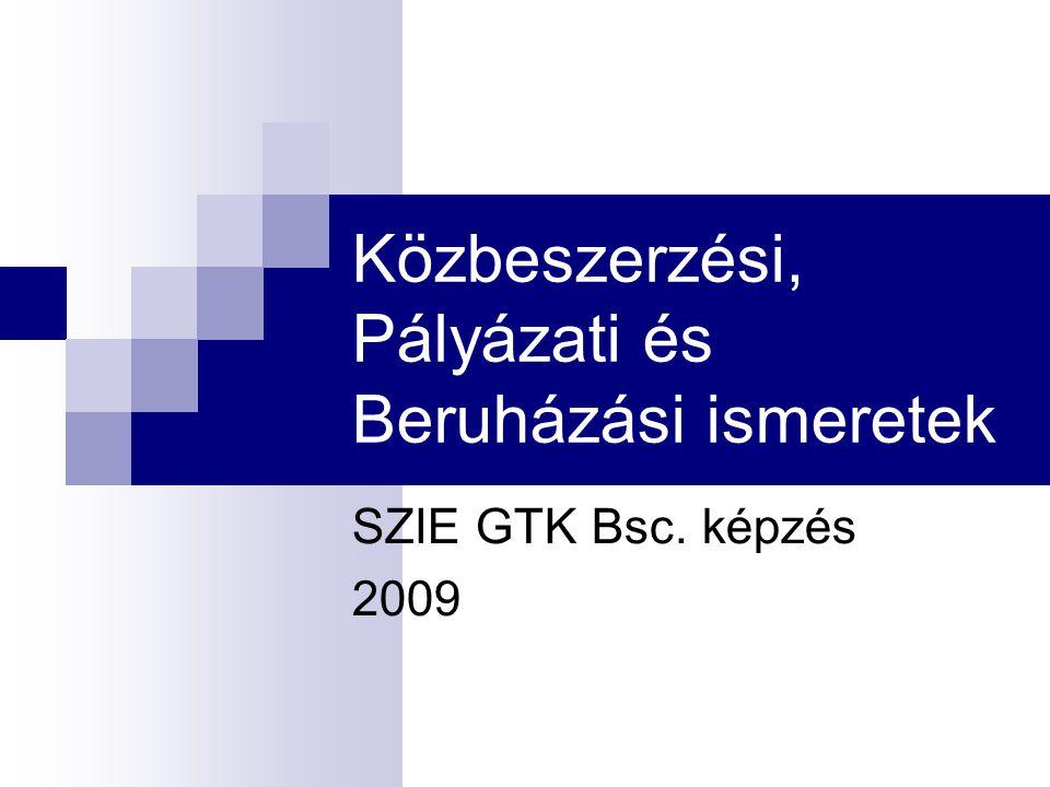 Közbeszerzési, Pályázati és Beruházási ismeretek SZIE GTK Bsc. képzés 2009